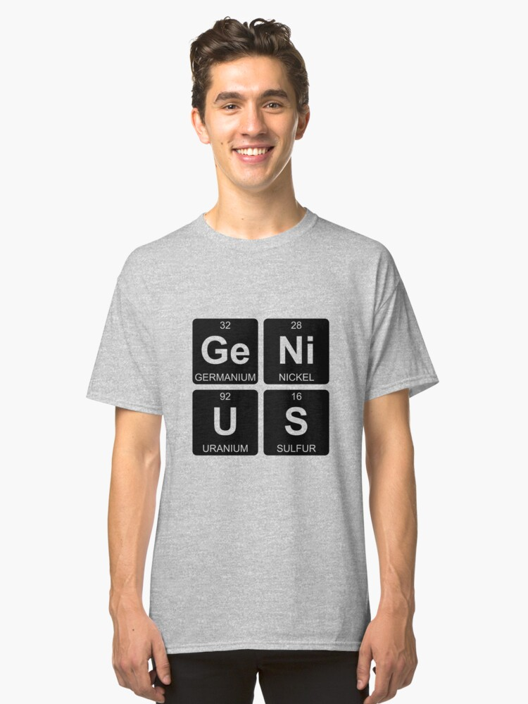 Ge ni u s genius periodic table chemistry unisex t shirt by ge ni u s genius periodic table chemistry classic t shirt urtaz Gallery