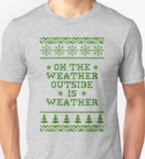 Oh The Weather Outside is Weather T-Shirt