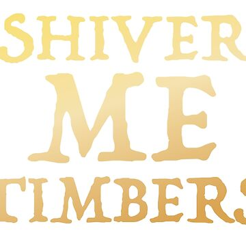 SHIVER ME TIMBERS  by jazzydevil