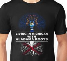 LIVING IN MICHIGAN WITH ALABAMA ROOTS Unisex T-Shirt