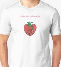 Without You I'd . . . T-Shirt