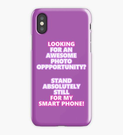 Stand Still While I Shoot! iPhone Case
