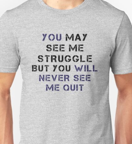 You Will Never See Me Quit T-Shirt