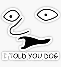 sweet bro and hella jeff - I TOLD YOU DOG Sticker