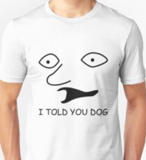 sweet bro and hella jeff - I TOLD YOU DOG T-Shirt