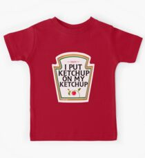 I put ketchup on my ketchup Kids Tee