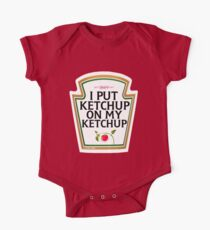 I put ketchup on my ketchup One Piece - Short Sleeve