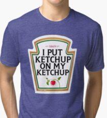 I put ketchup on my ketchup Tri-blend T-Shirt
