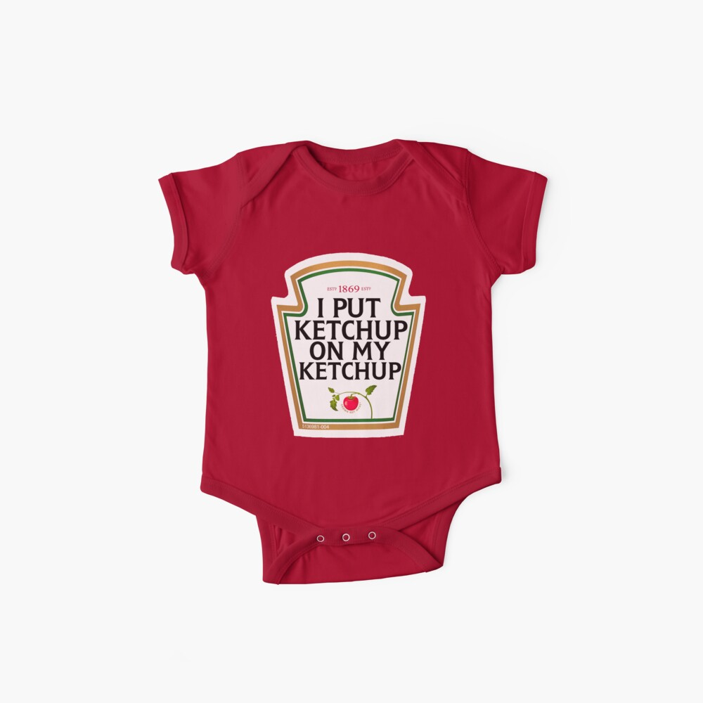 I put ketchup on my ketchup Baby One-Piece