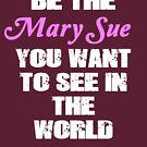Be The Mary Sue (Script) by HouseToAstonish