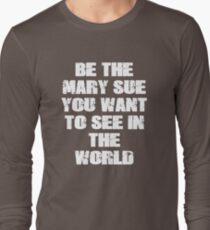 Be The Mary Sue (Bold) Long Sleeve T-Shirt