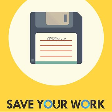 Save Your Work - Control + S by Siemek