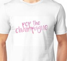Pop The Champagne Unisex T-Shirt
