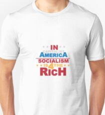 In Capitalist America-Socialism is for the Rich T-Shirt