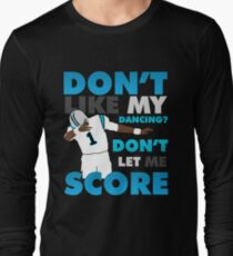 Don't like my dancing? Long Sleeve T-Shirt