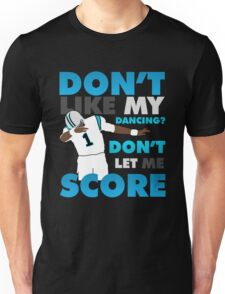 Don't like my dancing? Unisex T-Shirt