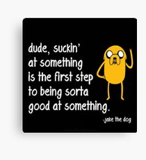 Jake the Dog's Great Saying - AdventureTime! Canvas Print