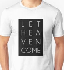 Let Heaven Come Unisex T-Shirt