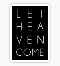 Let Heaven Come Sticker