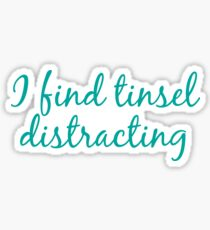 I find tinsel distracting Sticker