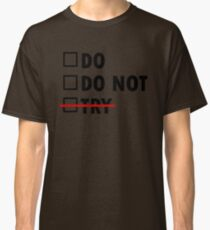 Do or Do Not Classic T-Shirt