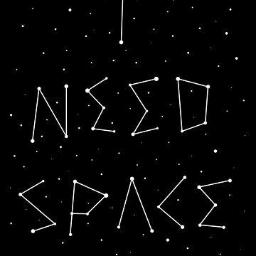 I Need Space by Maninthefez
