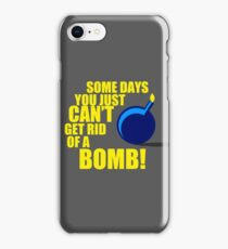 Some Days You Just Can't Get Rid Of A Bomb! iPhone Case/Skin