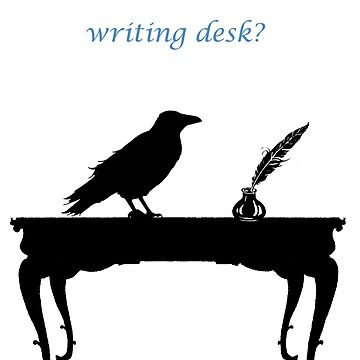 Why is a raven like a writing desk? by Fanfeels4eva