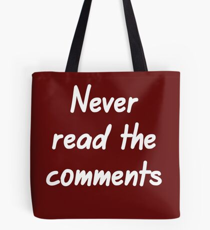 Never read the comments Tote Bag