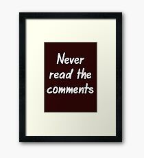 Never read the comments Framed Print