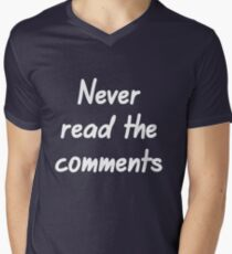 Never read the comments Men's V-Neck T-Shirt