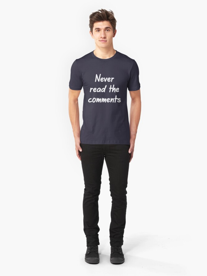 Alternate view of Never read the comments Slim Fit T-Shirt