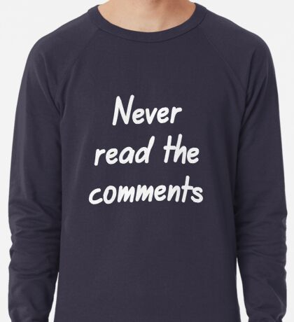 Never read the comments Lightweight Sweatshirt