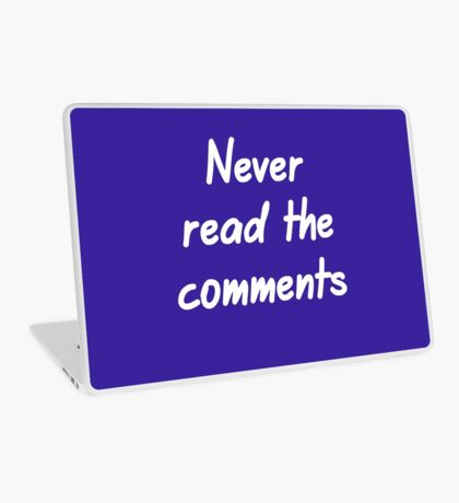Never read the comments Laptop Skin