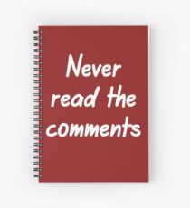 Never read the comments Spiral Notebook