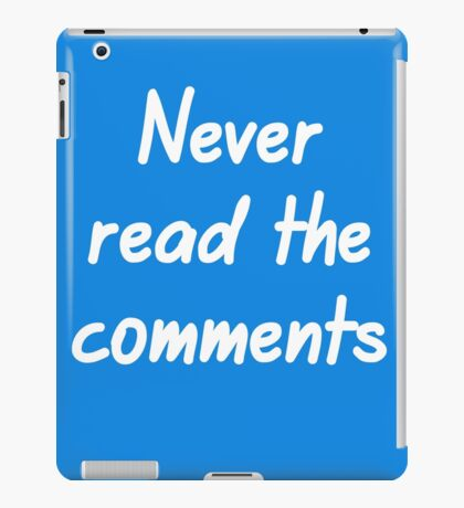 Never read the comments iPad Case/Skin