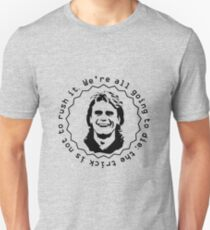 MacGyver dixit: We're all going to die; the trick is not to rush it. T-Shirt