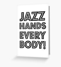 Jazz Hands, Everybody! Greeting Card