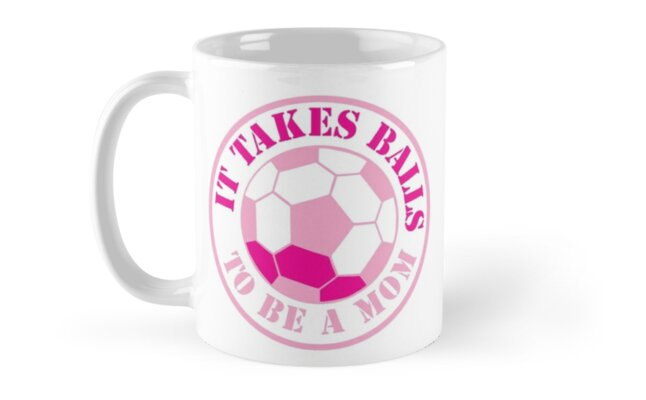 It takes BALLS to be a MOM (funny mother soccer coach design) by jazzydevil