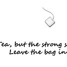 Tea, but the strong stuff. Leave the bag in. by ibx93