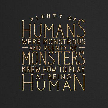 Plenty of Humans Were Monstrous (Gold) by artofescapism