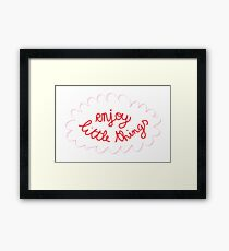 ENJOY LITTLE THINGS Framed Print