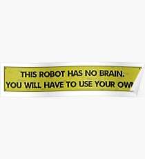This robot has no brain Poster