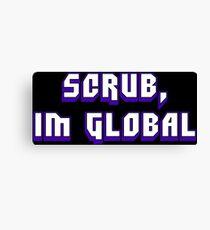 Scrub, I'm Global Canvas Print