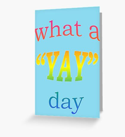 What a YAY day! Greeting Card
