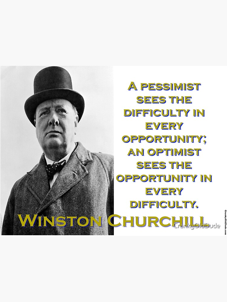 A Pessimist Sees The Difficulty - Churchill by CrankyOldDude