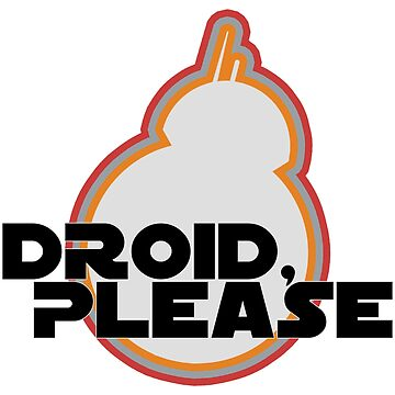 Droid, Please! by xanaduriffic