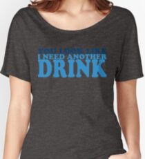 You Look Like I Need Another Drink Women's Relaxed Fit T-Shirt