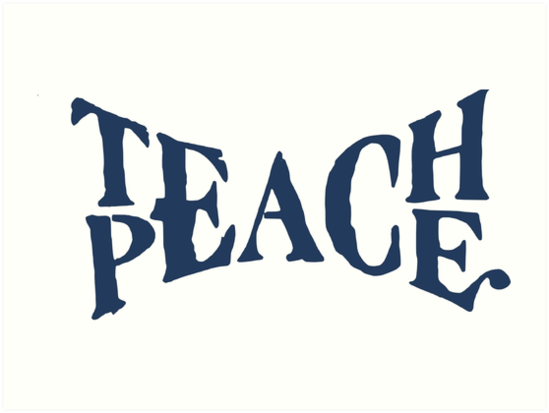 Quot Teach Peace Quot Art Prints By Masterperson40 Redbubble