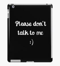 Please don't talk to me :) iPad Case/Skin